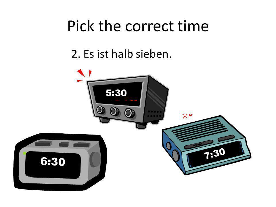 Pick the correct time 1. Es ist fünfzehn Uhr fünf. 3:05pm 5:03pm 13:50