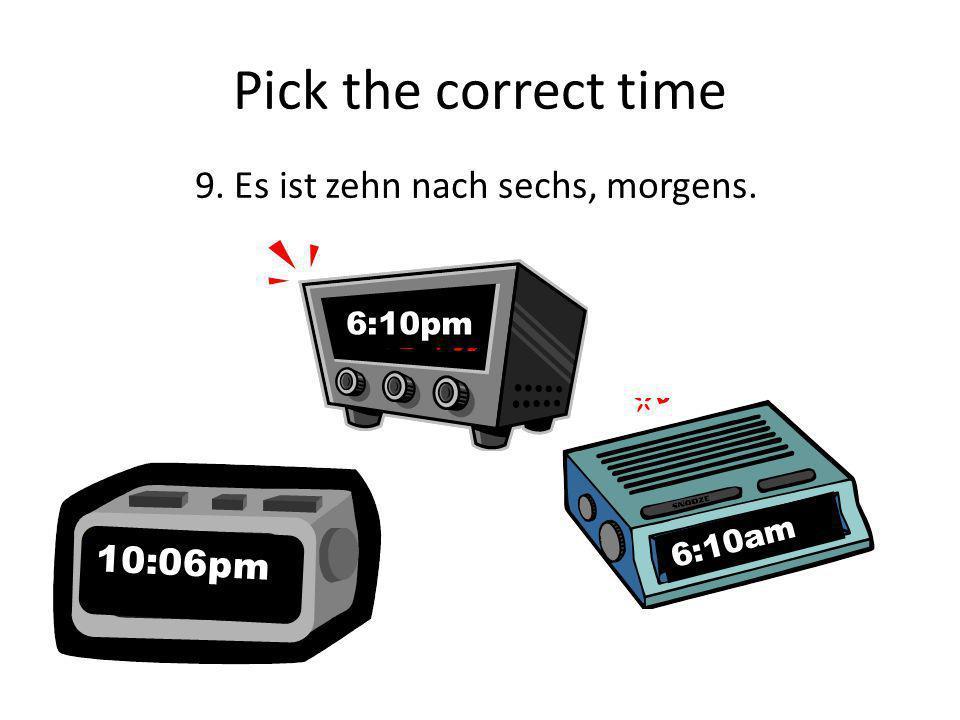 Pick the correct time 8. Es ist neunzehn Uhr neunundfünfzig. 7:59pm 9:59pm 9:57pm