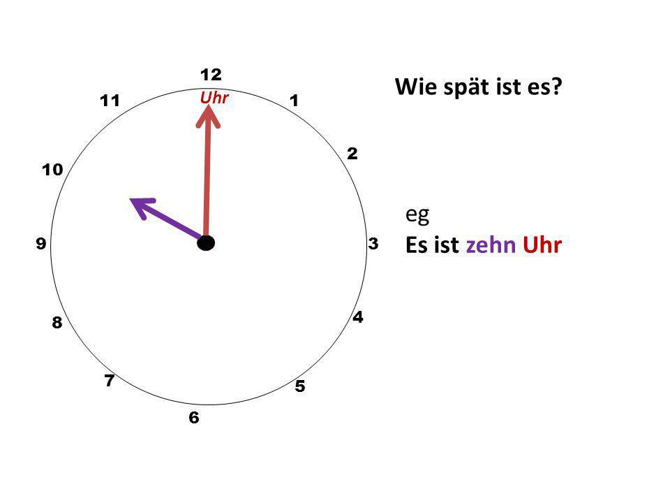 Wie spät ist es? 12 3 10 111 2 5 4 9 6 7 8 Es ist Viertel vor drei Uhr.