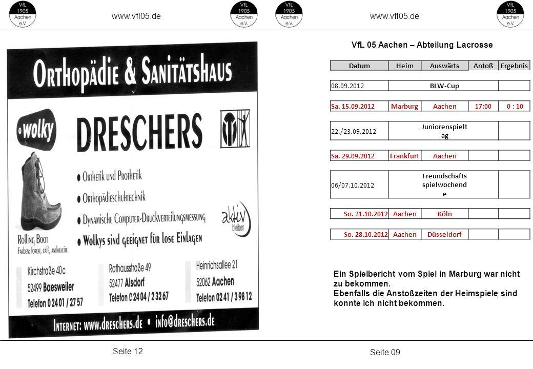 www.vfl05.de Seite 09 Seite 12 VfL 05 Aachen – Abteilung Lacrosse DatumHeimAuswärtsAntoßErgebnis 08.09.2012 BLW-Cup Sa. 15.09.2012MarburgAachen17:00 0