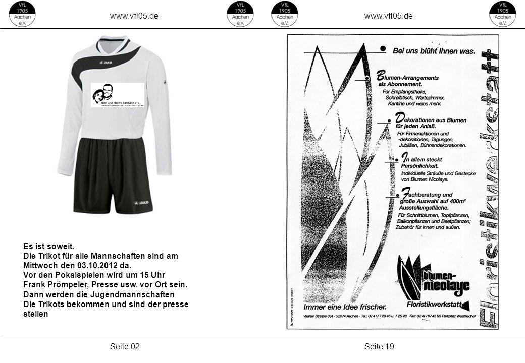 www.vfl05.de Seite 19Seite 02 Es ist soweit. Die Trikot für alle Mannschaften sind am Mittwoch den 03.10.2012 da. Vor den Pokalspielen wird um 15 Uhr