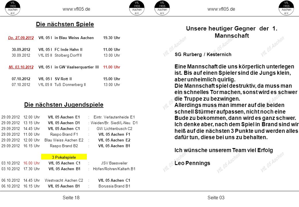 www.vfl05.de Seite 03Seite 18 Unsere heutiger Gegner der 1. Mannschaft SG Rurberg / Kesternich Eine Mannschaft die uns körperlich unterlegen ist. Bis