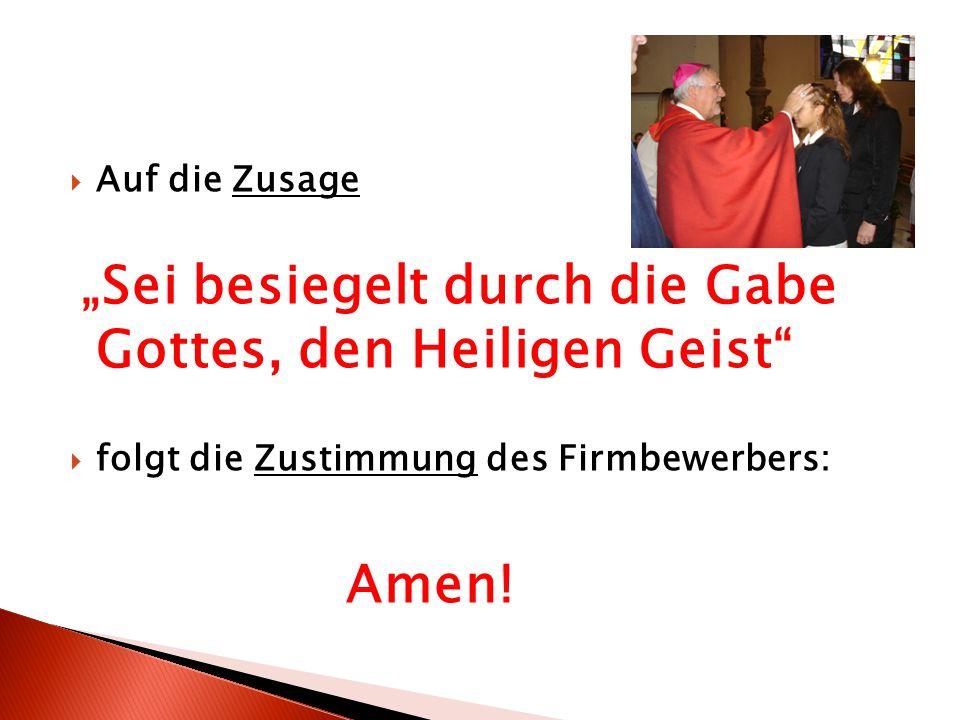 """ Auf die Zusage """"Sei besiegelt durch die Gabe Gottes, den Heiligen Geist  folgt die Zustimmung des Firmbewerbers: Amen!"""