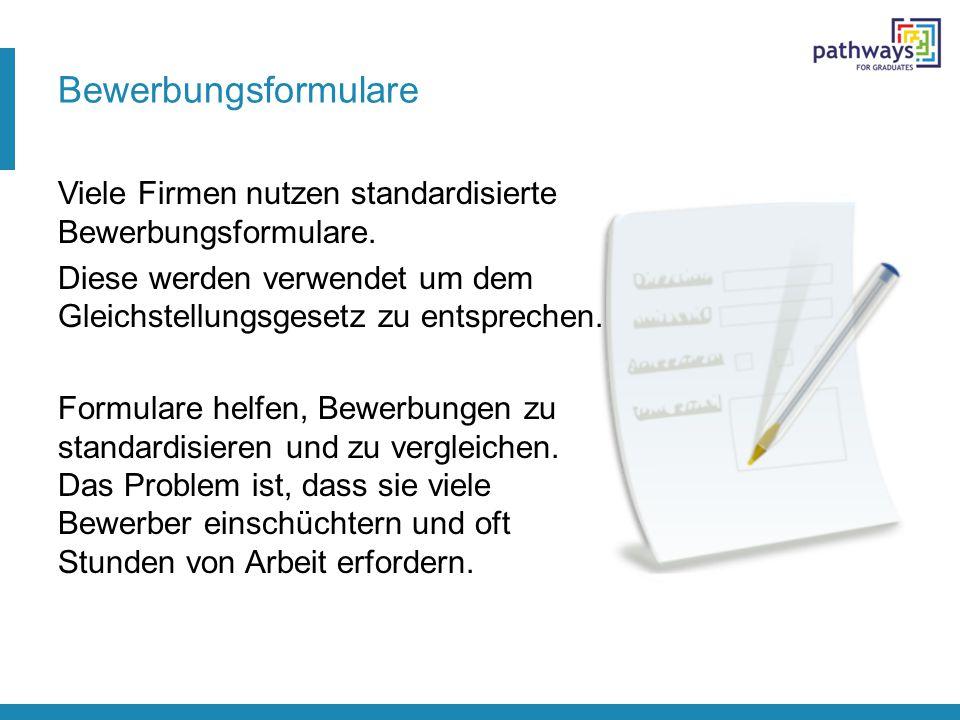 Bewerbungsformulare Viele Firmen nutzen standardisierte Bewerbungsformulare. Diese werden verwendet um dem Gleichstellungsgesetz zu entsprechen. Formu