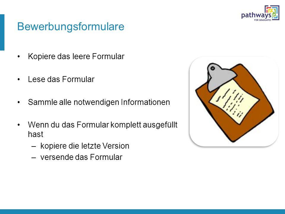 Bewerbungsformulare Kopiere das leere Formular Lese das Formular Sammle alle notwendigen Informationen Wenn du das Formular komplett ausgefüllt hast –