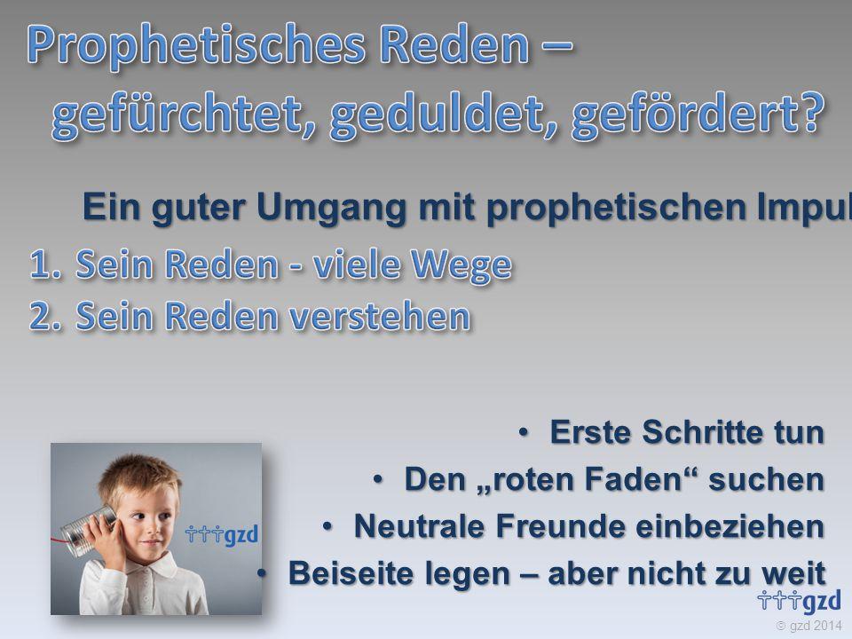""" gzd 2014 Ein guter Umgang mit prophetischen Impulsen Erste Schritte tunErste Schritte tun Den """"roten Faden"""" suchenDen """"roten Faden"""" suchen Neutrale"""