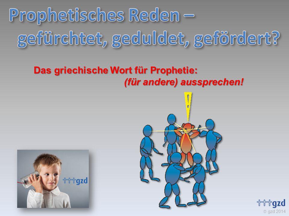 Das griechische Wort für Prophetie: (für andere) aussprechen!