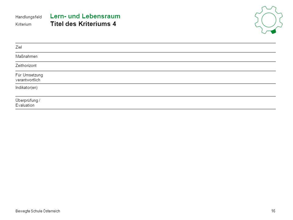 Kriterium Handlungsfeld Bewegte Schule Österreich Lern- und Lebensraum Titel des Kriteriums 4 16 Ziel Maßnahmen Zeithorizont Für Umsetzung verantwortlich Indikator(en) Überprüfung / Evaluation
