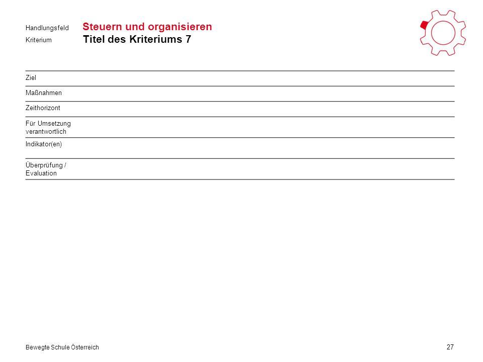 Kriterium Handlungsfeld Bewegte Schule Österreich Steuern und organisieren Titel des Kriteriums 7 27 Ziel Maßnahmen Zeithorizont Für Umsetzung verantwortlich Indikator(en) Überprüfung / Evaluation
