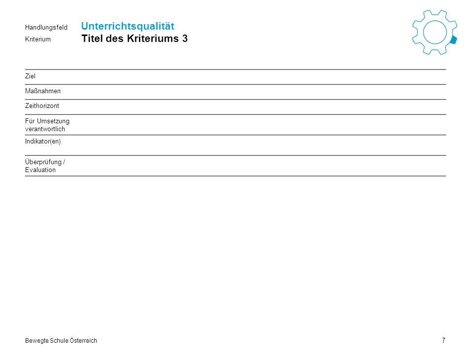 Kriterium Handlungsfeld Bewegte Schule Österreich Unterrichtsqualität Titel des Kriteriums 3 7 Ziel Maßnahmen Zeithorizont Für Umsetzung verantwortlich Indikator(en) Überprüfung / Evaluation