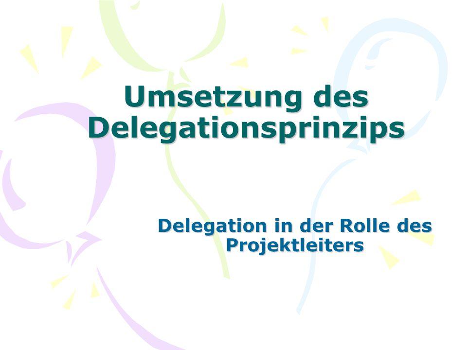 Umsetzung des Delegationsprinzips Delegation in der Rolle des Projektleiters