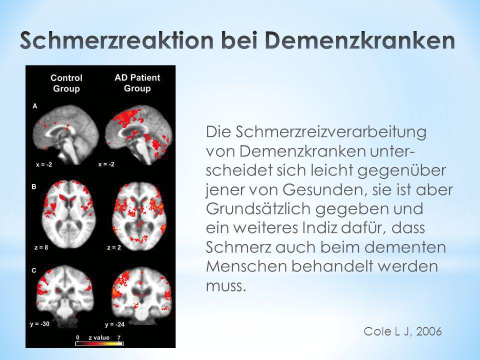 Cole L J, 2006 Die Schmerzreizverarbeitung von Demenzkranken unter- scheidet sich leicht gegenüber jener von Gesunden, sie ist aber Grundsätzlich gege
