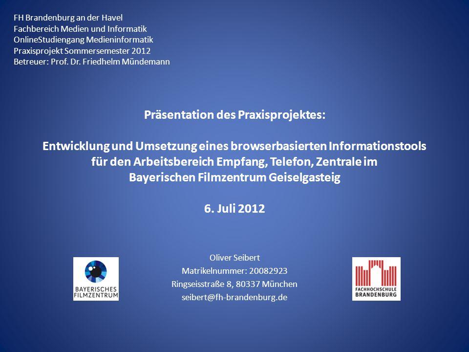 Präsentation des Praxisprojektes: Entwicklung und Umsetzung eines browserbasierten Informationstools für den Arbeitsbereich Empfang, Telefon, Zentrale im Bayerischen Filmzentrum Geiselgasteig 6.