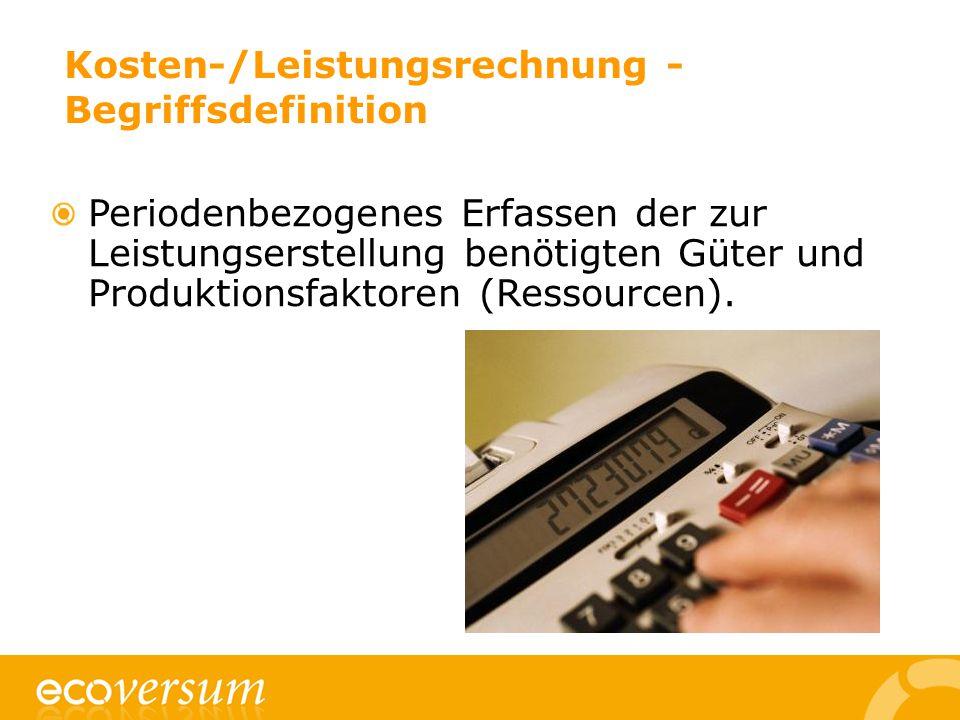 Kosten-/Leistungsrechnung - Begriffsdefinition Periodenbezogenes Erfassen der zur Leistungserstellung benötigten Güter und Produktionsfaktoren (Ressourcen).