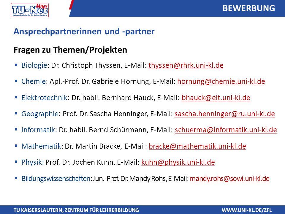 TU KAISERSLAUTERN, ZENTRUM FÜR LEHRERBILDUNGWWW.UNI-KL.DE/ZFL BEWERBUNG Ansprechpartnerinnen und -partner Fragen zu Themen/Projekten  Biologie: Dr. C