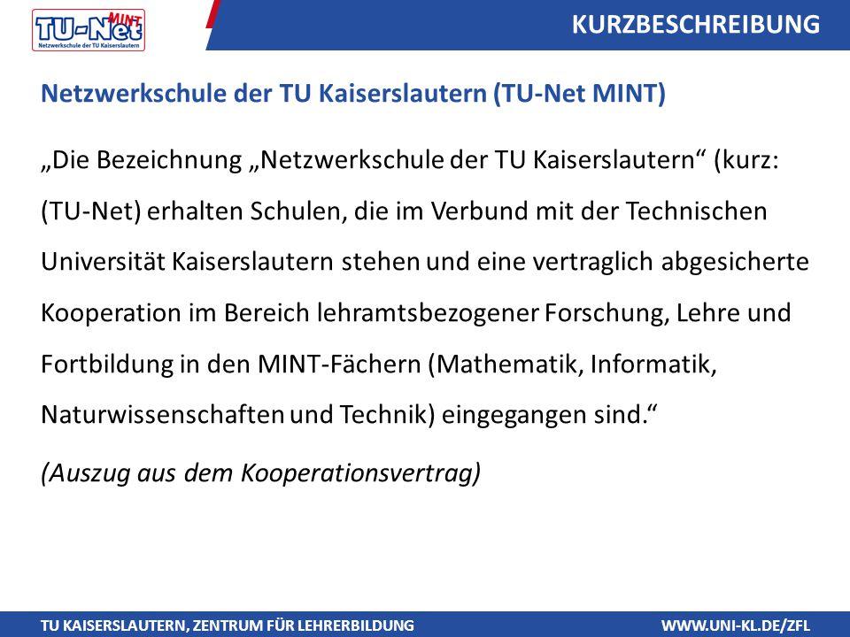 """TU KAISERSLAUTERN, ZENTRUM FÜR LEHRERBILDUNGWWW.UNI-KL.DE/ZFL KURZBESCHREIBUNG Netzwerkschule der TU Kaiserslautern (TU-Net MINT) """"Die Bezeichnung """"Ne"""