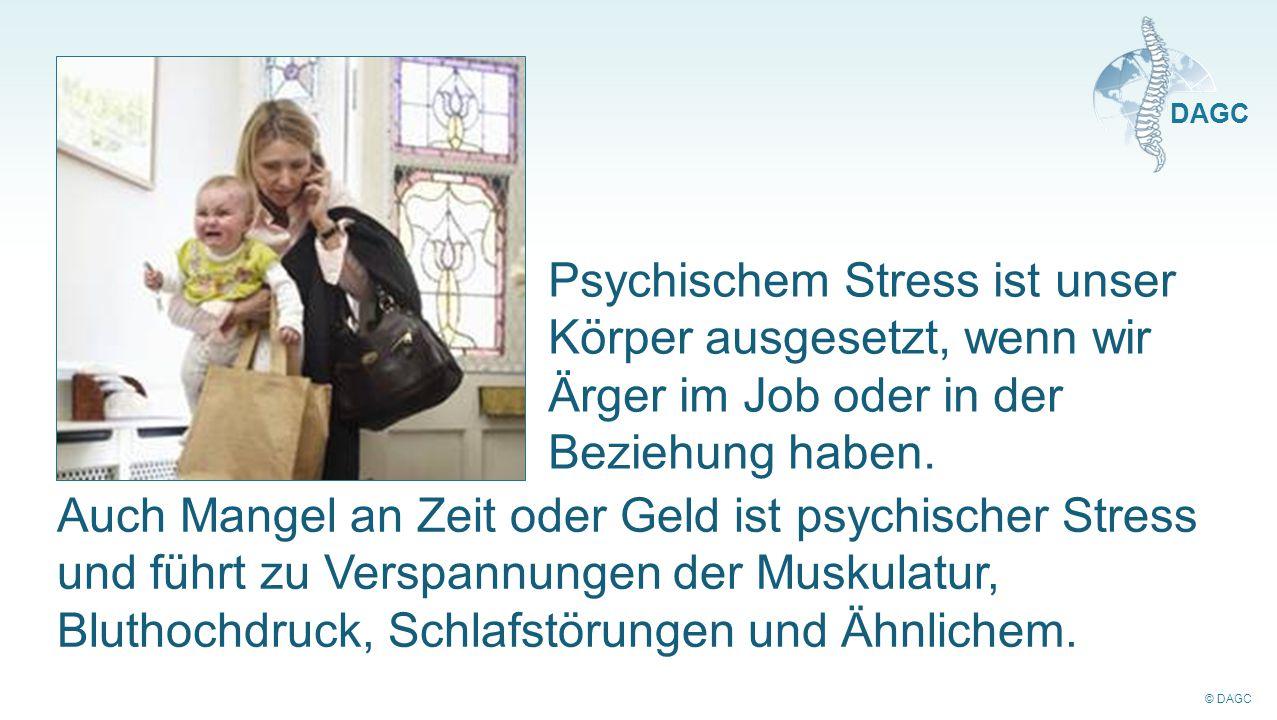 © DAGC DAGC Psychischem Stress ist unser Körper ausgesetzt, wenn wir Ärger im Job oder in der Beziehung haben. Auch Mangel an Zeit oder Geld ist psych