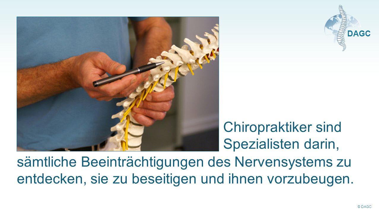 © DAGC DAGC sämtliche Beeinträchtigungen des Nervensystems zu entdecken, sie zu beseitigen und ihnen vorzubeugen. Chiropraktiker sind Spezialisten dar