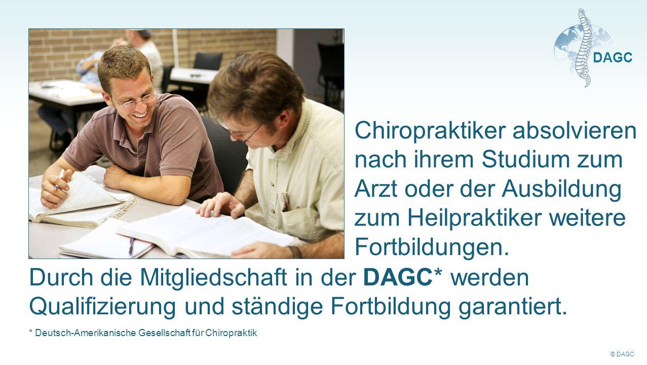 © DAGC DAGC Chiropraktiker absolvieren nach ihrem Studium zum Arzt oder der Ausbildung zum Heilpraktiker weitere Fortbildungen. Durch die Mitgliedscha