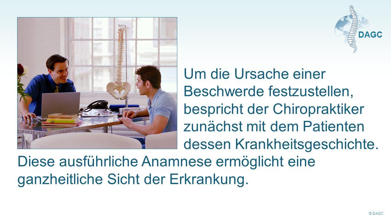 © DAGC DAGC Um die Ursache einer Beschwerde festzustellen, bespricht der Chiropraktiker zunächst mit dem Patienten dessen Krankheitsgeschichte. Diese