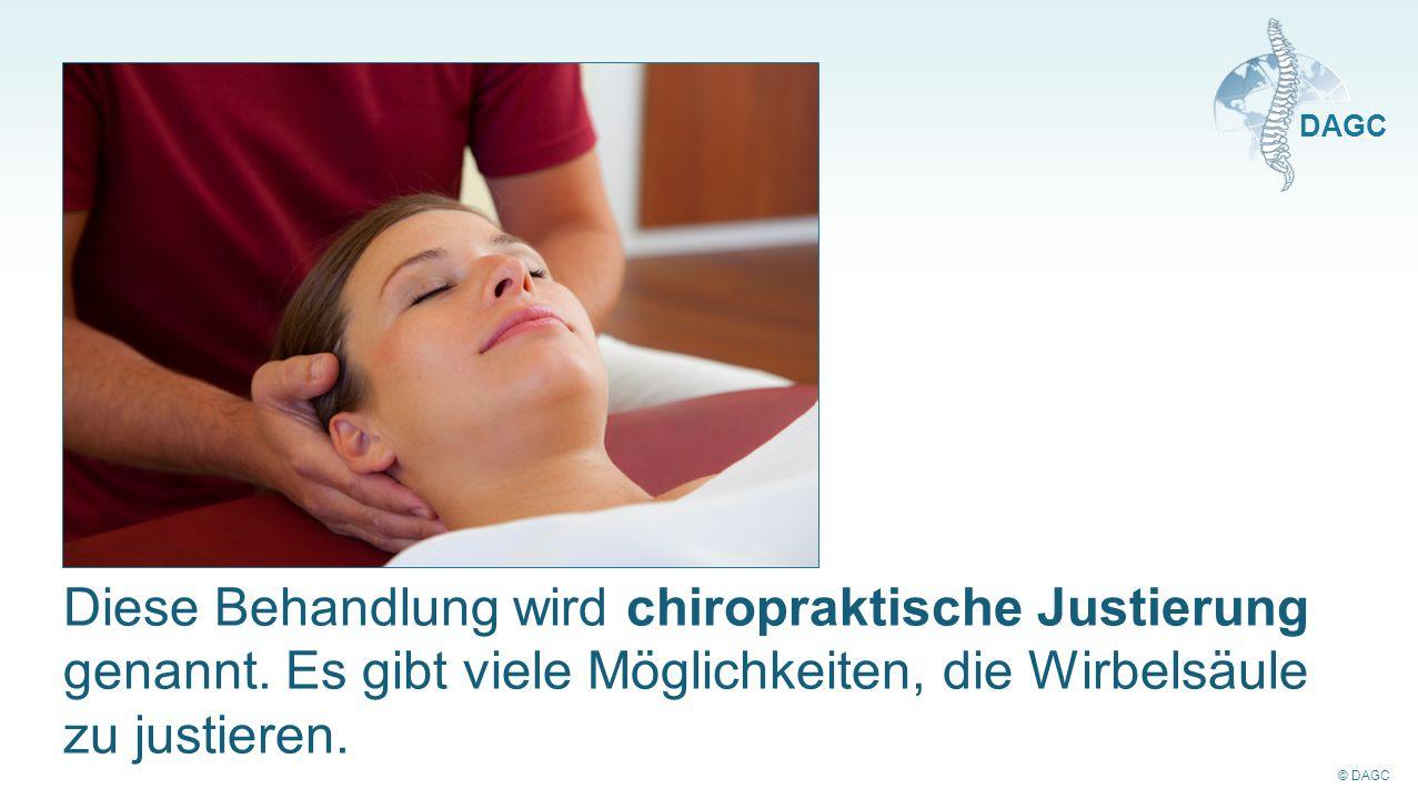 © DAGC DAGC Diese Behandlung wird chiropraktische Justierung genannt. Es gibt viele Möglichkeiten, die Wirbelsäule zu justieren.