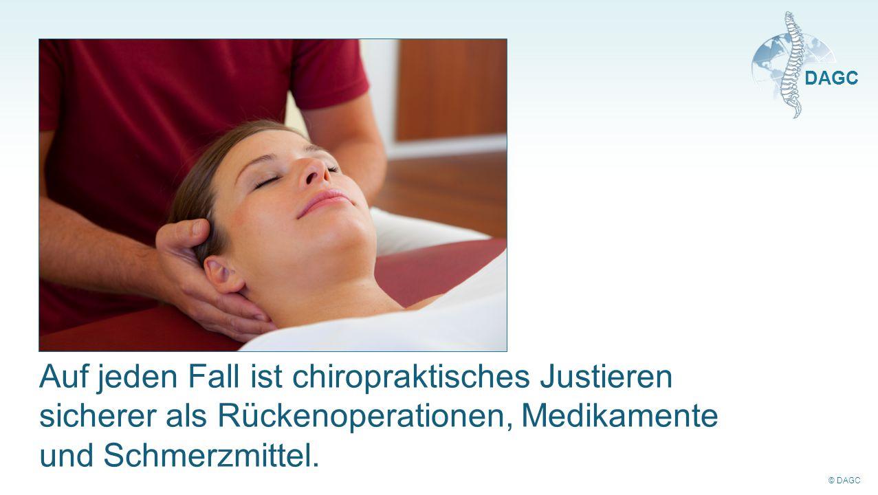 © DAGC DAGC Auf jeden Fall ist chiropraktisches Justieren sicherer als Rückenoperationen, Medikamente und Schmerzmittel.