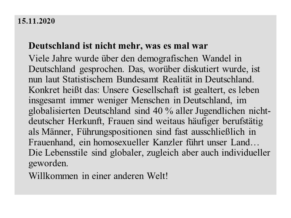 15.11.2020 Deutschland ist nicht mehr, was es mal war Viele Jahre wurde über den demografischen Wandel in Deutschland gesprochen. Das, worüber diskuti
