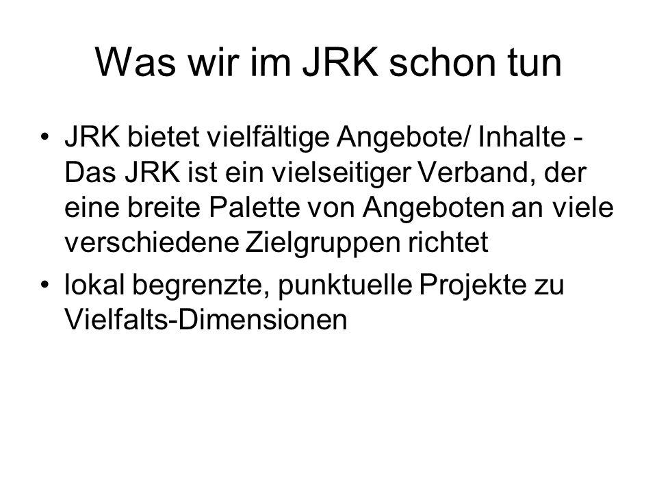 Was wir im JRK schon tun JRK bietet vielfältige Angebote/ Inhalte - Das JRK ist ein vielseitiger Verband, der eine breite Palette von Angeboten an viele verschiedene Zielgruppen richtet lokal begrenzte, punktuelle Projekte zu Vielfalts-Dimensionen
