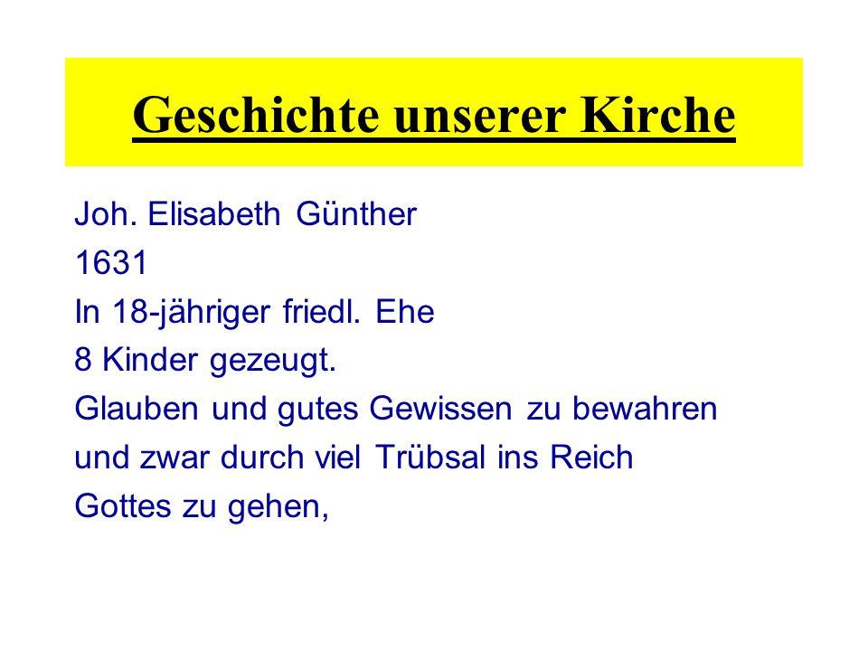 Joh. Elisabeth Günther 1631 In 18-jähriger friedl. Ehe 8 Kinder gezeugt. Glauben und gutes Gewissen zu bewahren und zwar durch viel Trübsal ins Reich