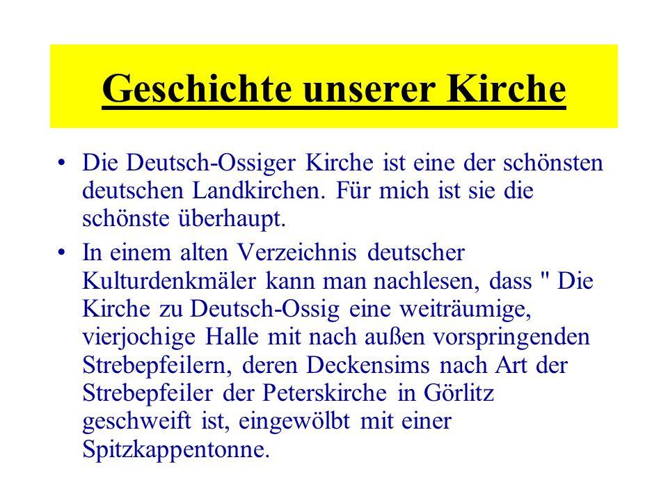 Die Deutsch-Ossiger Kirche ist eine der schönsten deutschen Landkirchen. Für mich ist sie die schönste überhaupt. In einem alten Verzeichnis deutscher