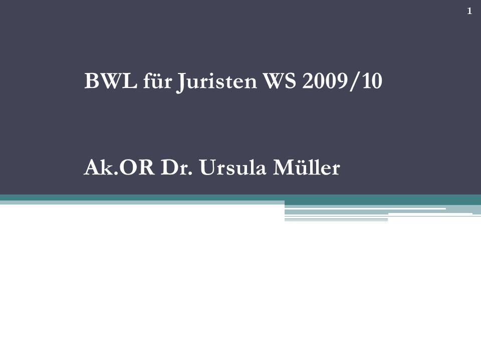 1 BWL für Juristen WS 2009/10 Ak.OR Dr. Ursula Müller