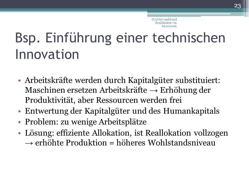 Bsp. Einführung einer technischen Innovation Arbeitskräfte werden durch Kapitalgüter substituiert: Maschinen ersetzen Arbeitskräfte → Erhöhung der Pro