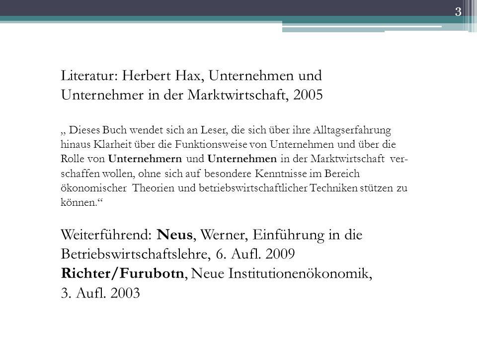 """3 Literatur: Herbert Hax, Unternehmen und Unternehmer in der Marktwirtschaft, 2005 """" Dieses Buch wendet sich an Leser, die sich über ihre Alltagserfah"""