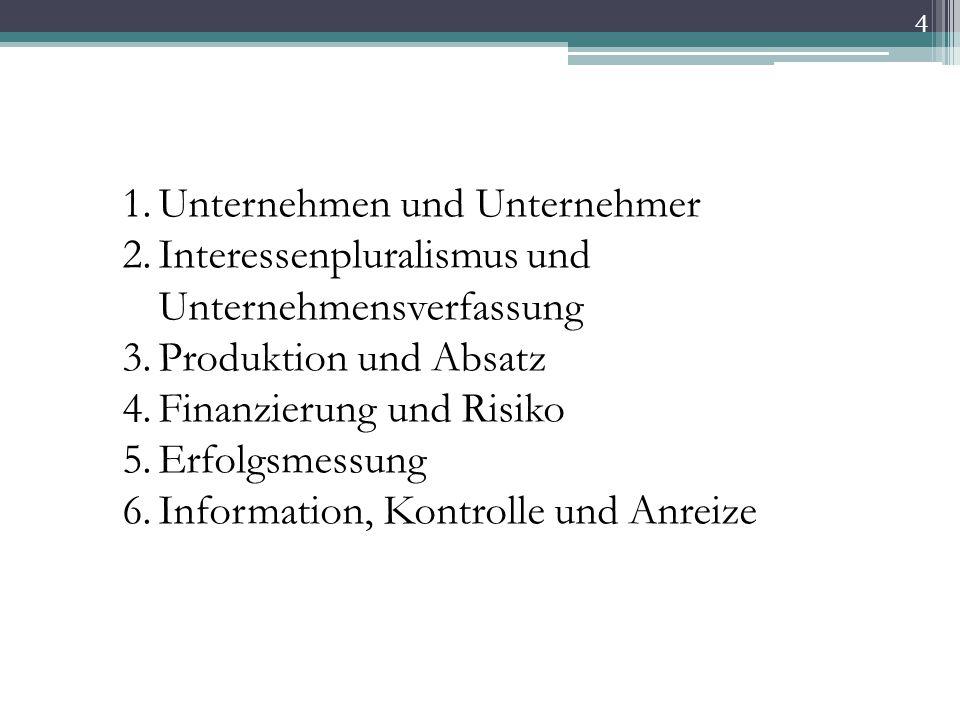 4 1.Unternehmen und Unternehmer 2.Interessenpluralismus und Unternehmensverfassung 3.Produktion und Absatz 4.Finanzierung und Risiko 5.Erfolgsmessung