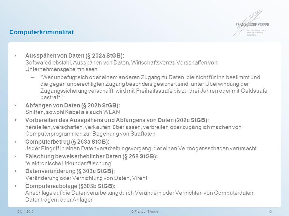 Computerkriminalität 04.11.201313© Franz J. Steppe Ausspähen von Daten (§ 202a StGB): Softwarediebstahl, Ausspähen von Daten, Wirtschaftsverrat, Versc