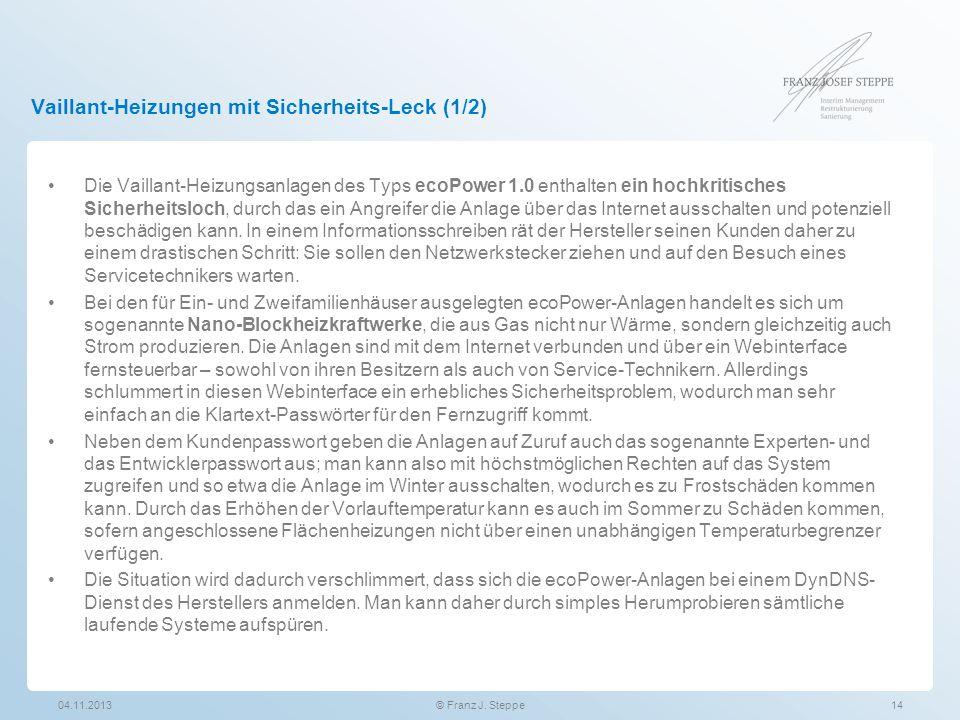 Vaillant-Heizungen mit Sicherheits-Leck (1/2) 04.11.201314© Franz J. Steppe Die Vaillant-Heizungsanlagen des Typs ecoPower 1.0 enthalten ein hochkriti