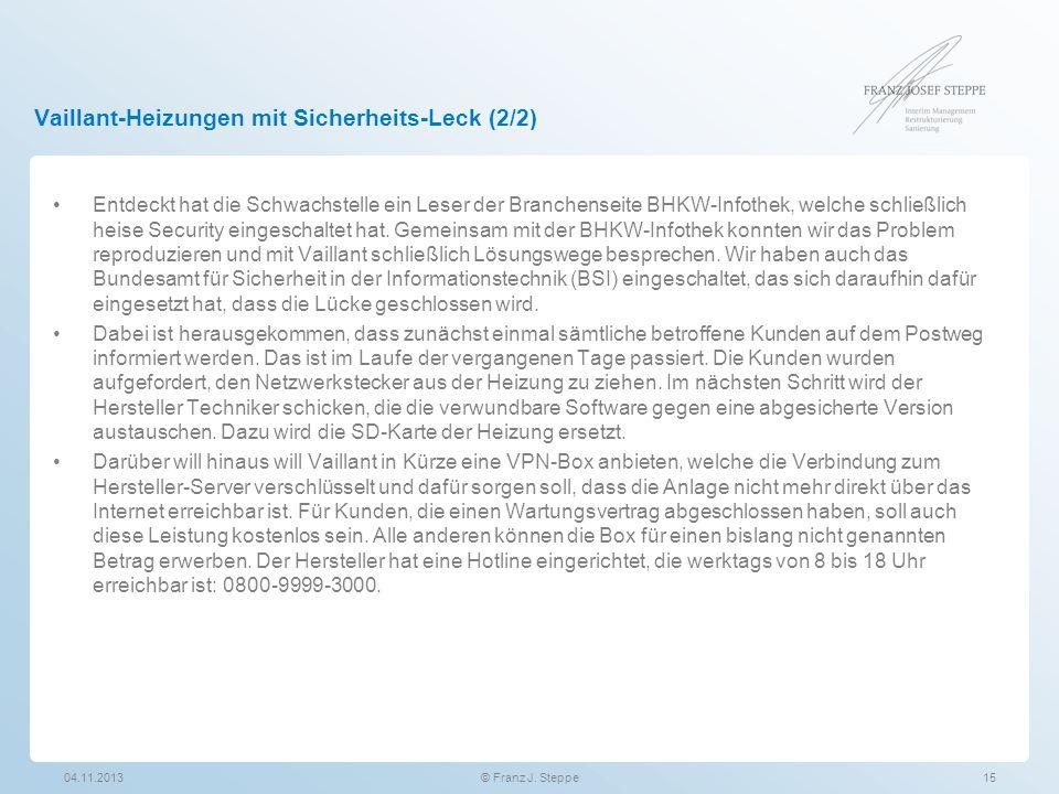 Vaillant-Heizungen mit Sicherheits-Leck (2/2) 04.11.201315© Franz J. Steppe Entdeckt hat die Schwachstelle ein Leser der Branchenseite BHKW-Infothek,