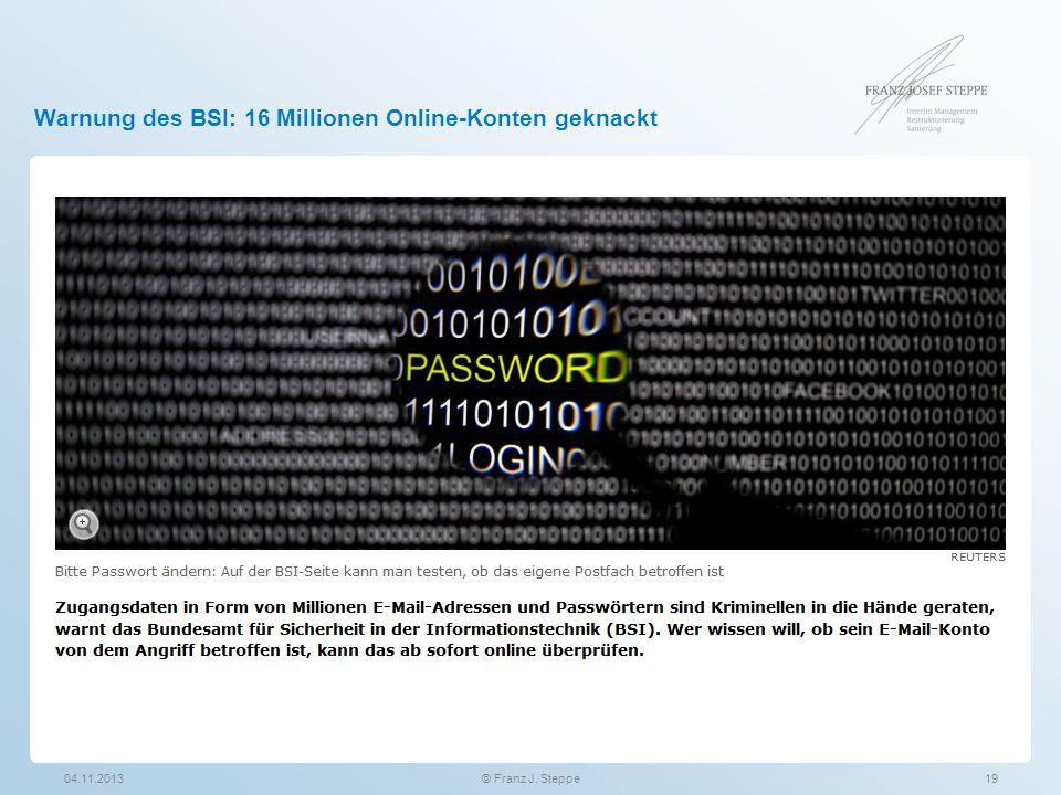 Warnung des BSI: 16 Millionen Online-Konten geknackt 04.11.201319© Franz J. Steppe