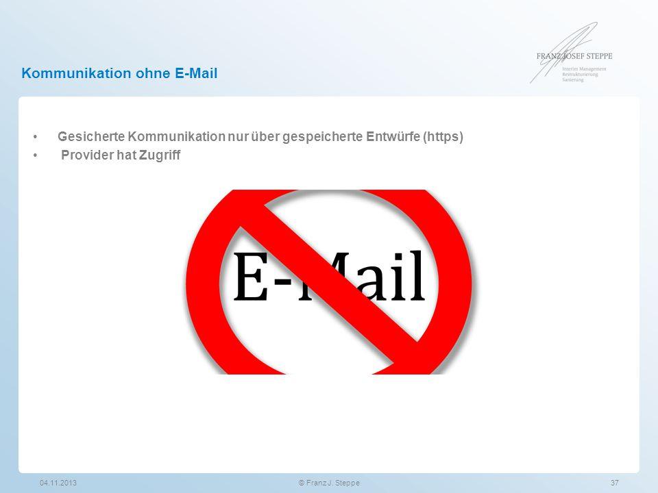 Kommunikation ohne E-Mail Gesicherte Kommunikation nur über gespeicherte Entwürfe (https) Provider hat Zugriff 04.11.2013© Franz J. Steppe37
