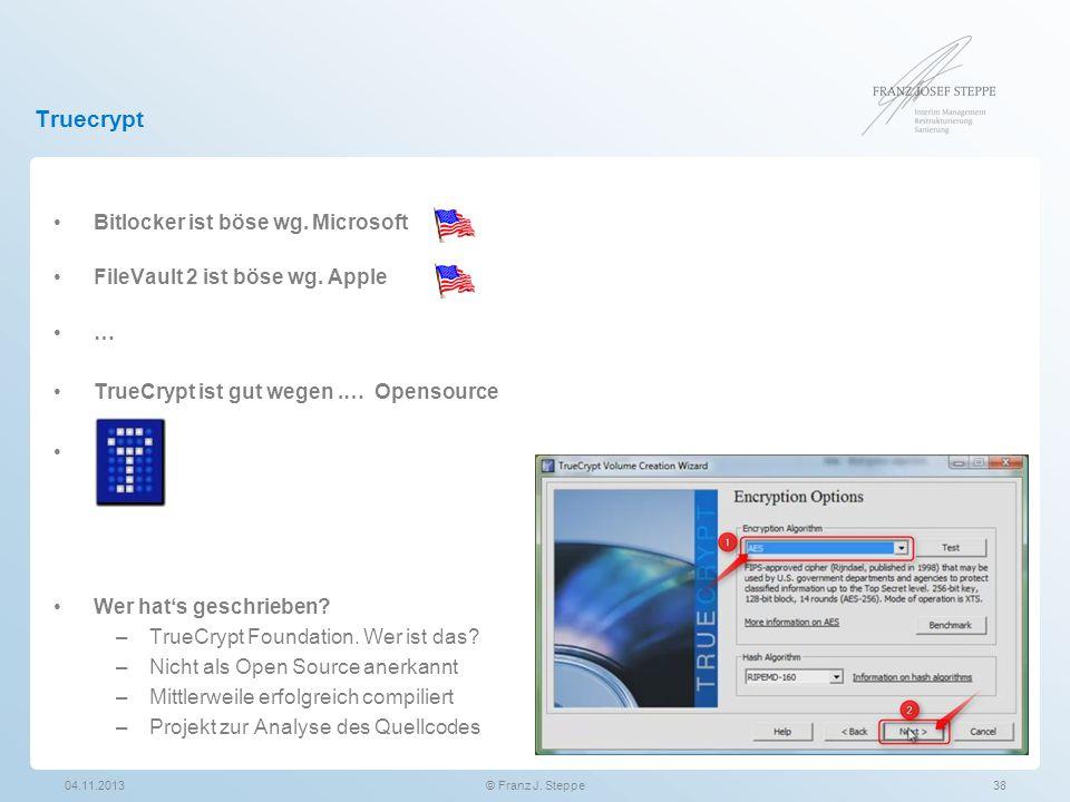 Truecrypt Bitlocker ist böse wg. Microsoft FileVault 2 ist böse wg. Apple … TrueCrypt ist gut wegen.… Opensource Wer hat's geschrieben? –TrueCrypt Fou