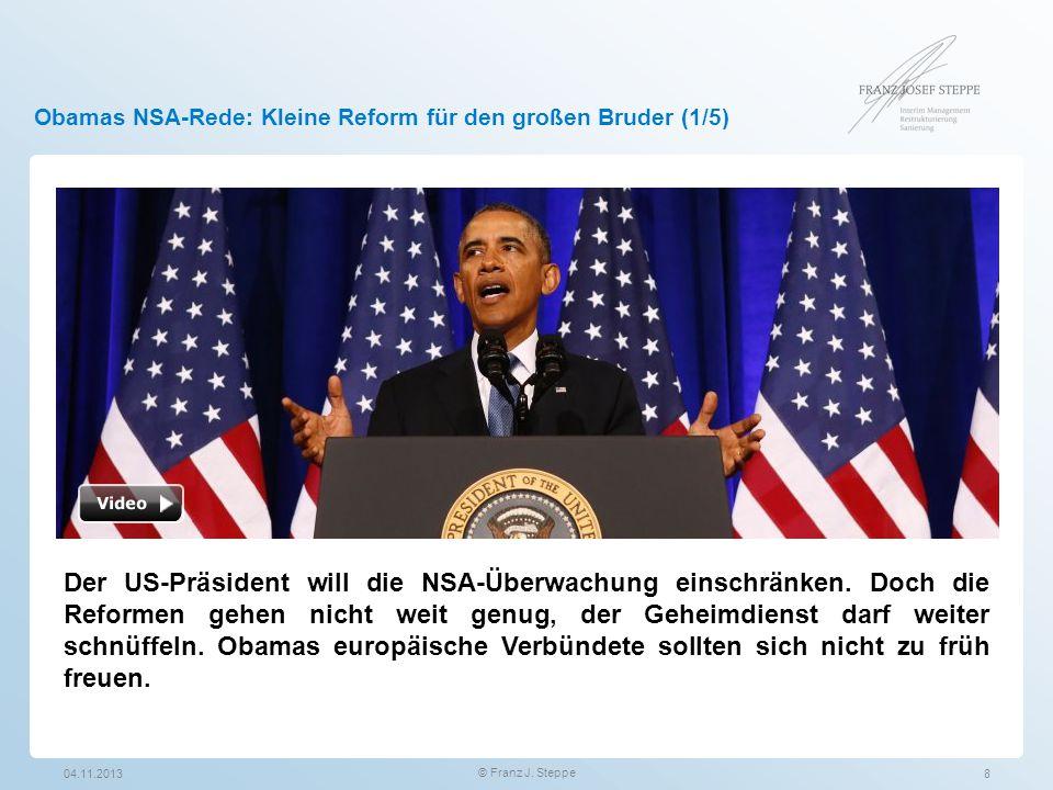 Obamas NSA-Rede: Kleine Reform für den großen Bruder (1/5) 04.11.2013 © Franz J. Steppe 8 Der US-Präsident will die NSA-Überwachung einschränken. Doch
