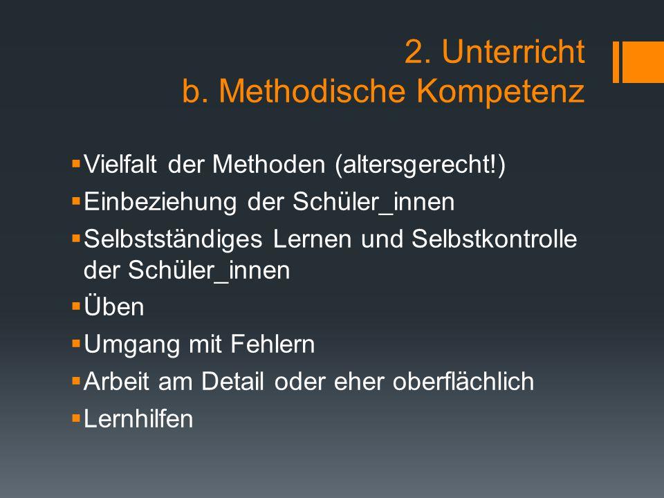 2. Unterricht b. Methodische Kompetenz  Vielfalt der Methoden (altersgerecht!)  Einbeziehung der Schüler_innen  Selbstständiges Lernen und Selbstko