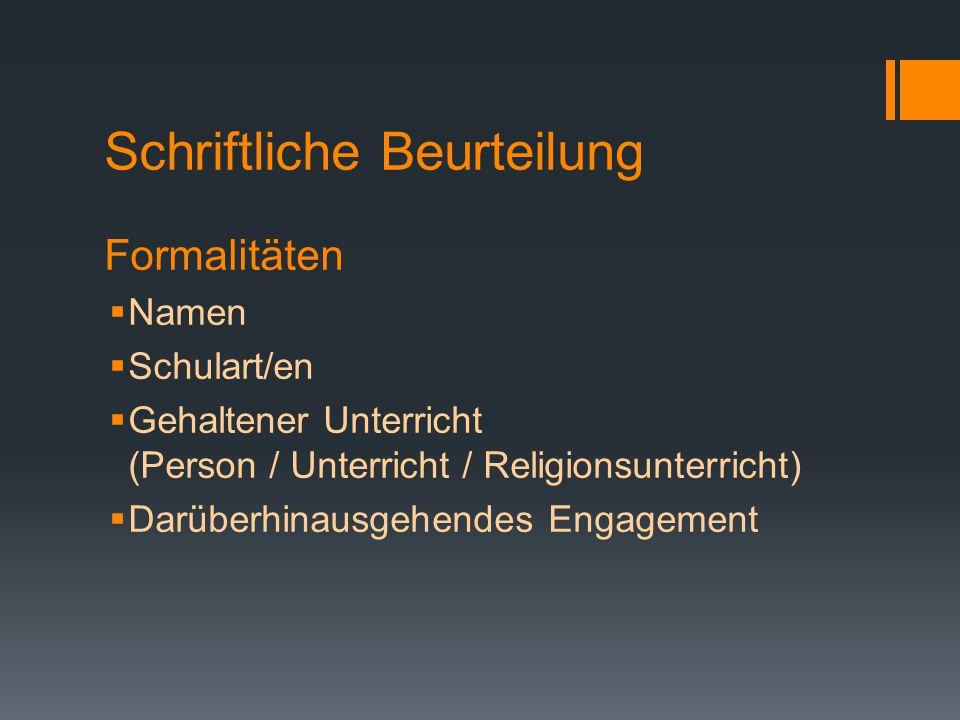 Schriftliche Beurteilung Formalitäten  Namen  Schulart/en  Gehaltener Unterricht (Person / Unterricht / Religionsunterricht)  Darüberhinausgehende