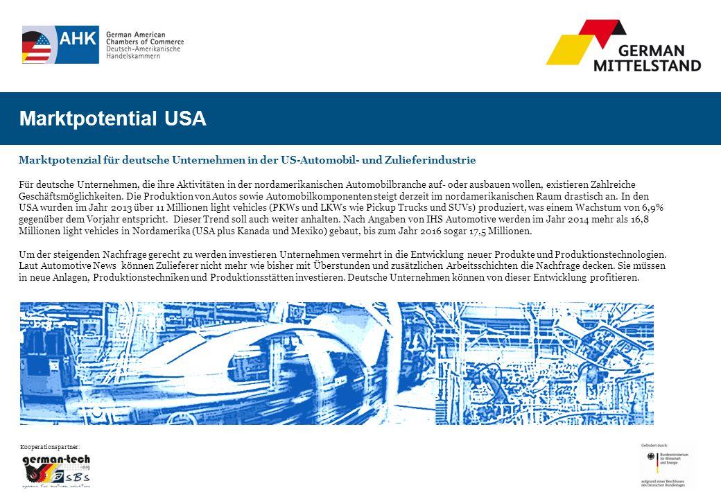 Marktpotenzial für deutsche Unternehmen in der US-Automobil- und Zulieferindustrie Für deutsche Unternehmen, die ihre Aktivitäten in der nordamerikanischen Automobilbranche auf- oder ausbauen wollen, existieren Zahlreiche Geschäftsmöglichkeiten.