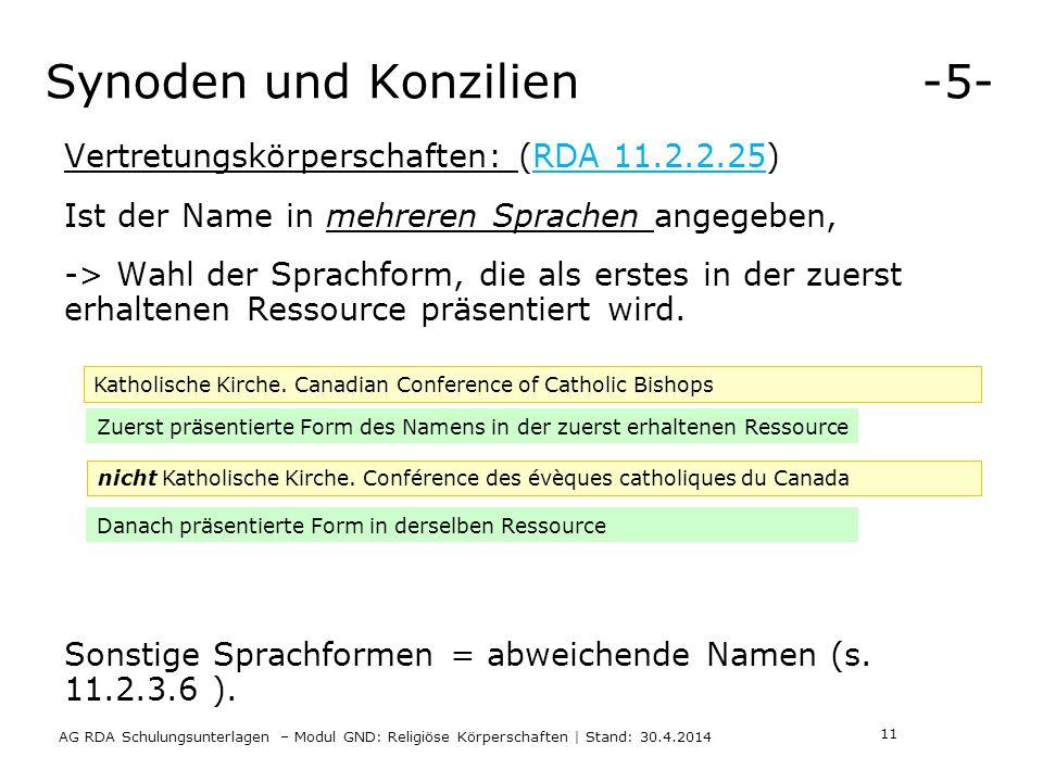 Synoden und Konzilien -5- AG RDA Schulungsunterlagen – Modul GND: Religiöse Körperschaften | Stand: 30.4.2014 Vertretungskörperschaften: (RDA 11.2.2.25) Ist der Name in mehreren Sprachen angegeben, -> Wahl der Sprachform, die als erstes in der zuerst erhaltenen Ressource präsentiert wird.