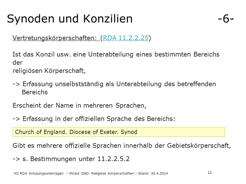 Synoden und Konzilien -6- AG RDA Schulungsunterlagen – Modul GND: Religiöse Körperschaften | Stand: 30.4.2014 Vertretungskörperschaften: (RDA 11.2.2.25) Ist das Konzil usw.
