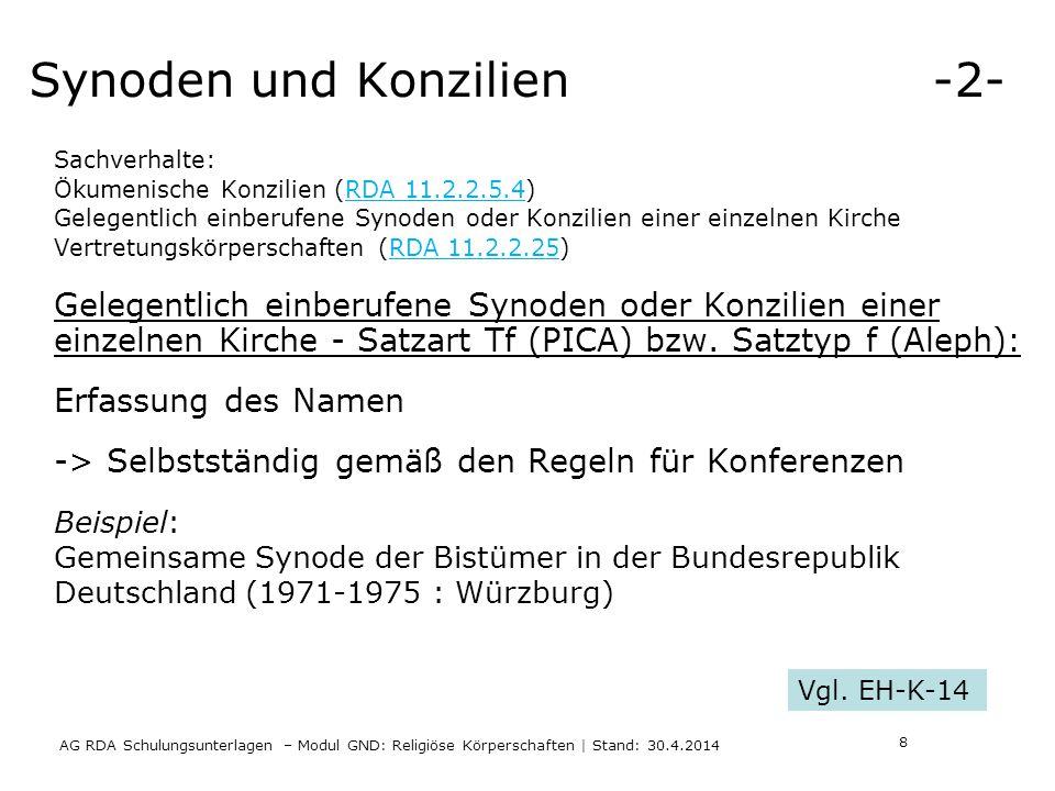 Synoden und Konzilien -2- AG RDA Schulungsunterlagen – Modul GND: Religiöse Körperschaften | Stand: 30.4.2014 Sachverhalte: Ökumenische Konzilien (RDA 11.2.2.5.4) Gelegentlich einberufene Synoden oder Konzilien einer einzelnen Kirche Vertretungskörperschaften (RDA 11.2.2.25) Gelegentlich einberufene Synoden oder Konzilien einer einzelnen Kirche - Satzart Tf (PICA) bzw.