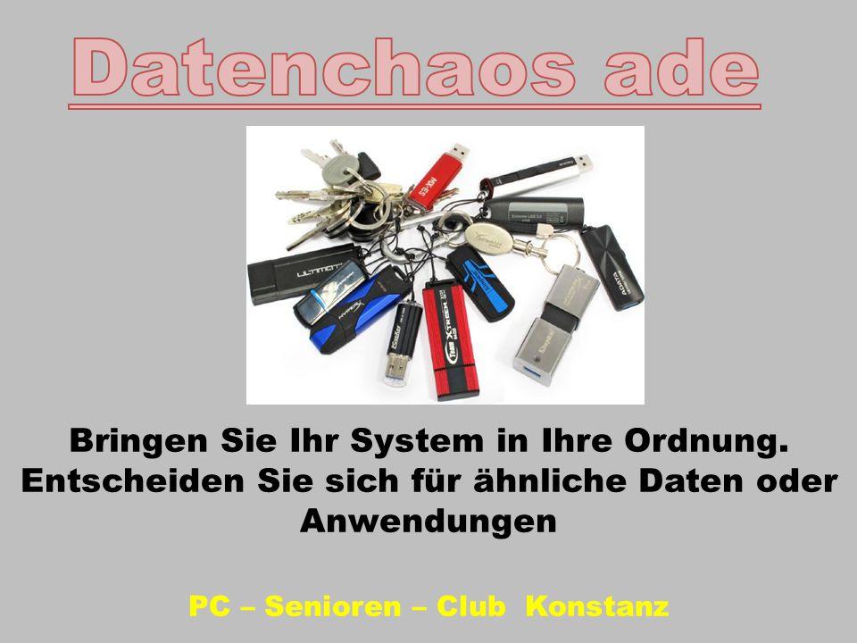 PC – Senioren – Club Konstanz Bringen Sie Ihr System in Ihre Ordnung. Entscheiden Sie sich für ähnliche Daten oder Anwendungen