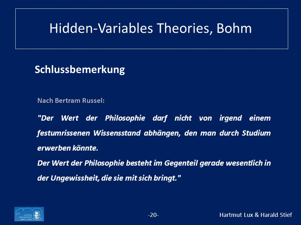 Schlussbemerkung -20- Hartmut Lux & Harald Stief Nach Bertram Russel: Der Wert der Philosophie darf nicht von irgend einem festumrissenen Wissensstand abhängen, den man durch Studium erwerben könnte.