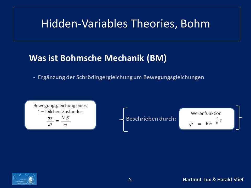 Was ist Bohmsche Mechanik (BM) -5- Hartmut Lux & Harald Stief - Ergänzung der Schrödingergleichung um Bewegungsgleichungen Bewegungsgleichung eines 1 – Teilchen Zustandes Wellenfunktion Beschrieben durch: Hidden-Variables Theories, Bohm
